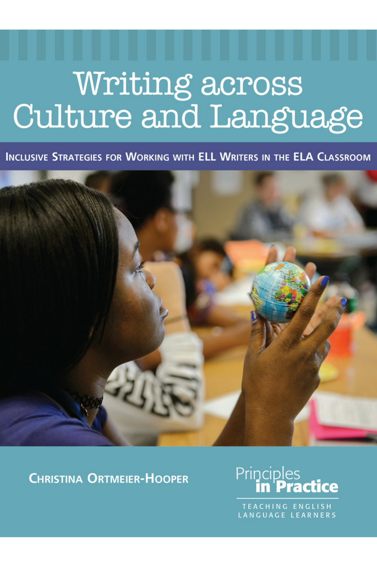 Writing across Culture and Language: Inclusive Strategies for Working with  ELL Writers in the ELA Classroom