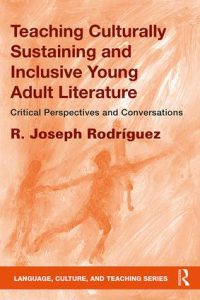 A cover photo of the book Teaching Culturally Sustaining and Inclusive Young Adult Literature, by R. Joseph Rodríguez