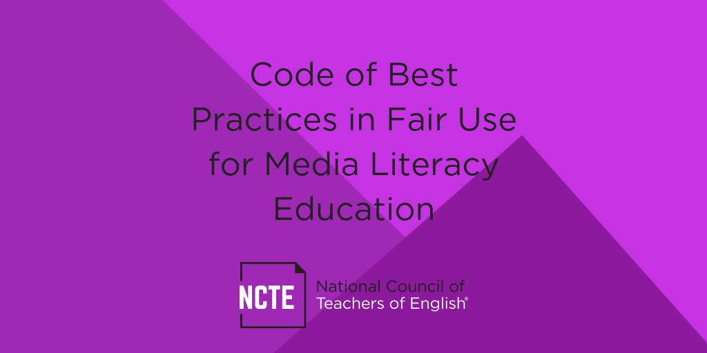 Code of Best Practices in Fair Use for Media Literacy Education - NCTE
