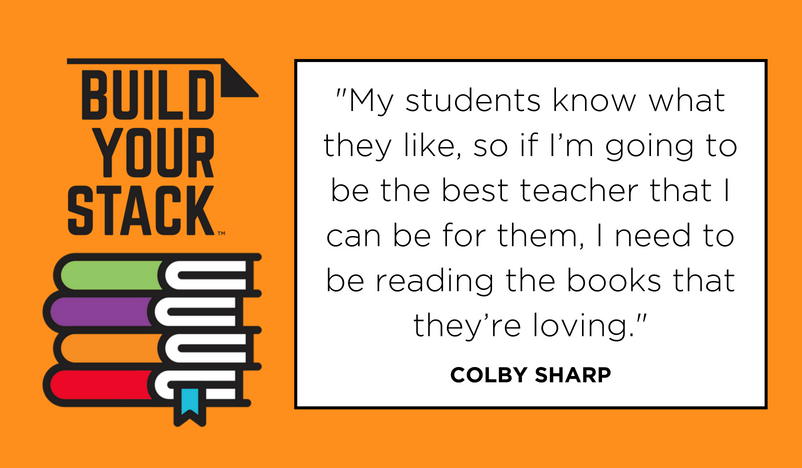 """My students know what they like, so if I'm going to be the best teacher that I can be for them, I need to be reading the books that they're loving."" Colby Sharp"