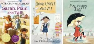 Sarah Plain and Tall by Patricia MacLachlan, Book Uncle and Me by Uma Krishnaswami, and My Happy Life by Rose Lagercrantz