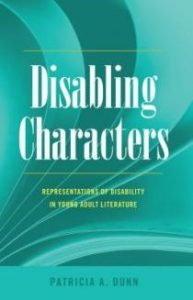 Image description: Book cover of Disabling Characters: Representations of Disability in Young Adult Literature, by Patricia A. Dunn. Large white letters of the main title are set against a turquoise background; the subtitle is in smaller, yellow print. In the background is a photograph of pages being flipped through.