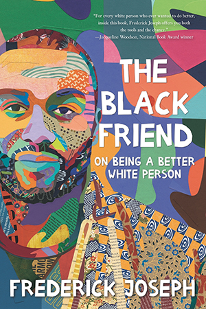 Book cover for The Black Friend: On Being a Better White Person, by Frederick Joseph.